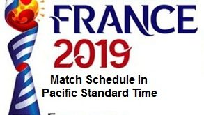 2019 FIFA Women's World Cup Schedule in Pacific Standard Time (PST)
