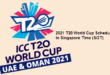 2021 T20 World Cup Schedule in Singapore Time (SGT)